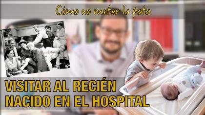 La visita al recién nacido en el hospital. Píldoras de Psicología. Alberto soler.