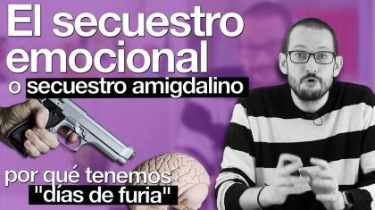 Secuestro amigdalino o secuestro emocional. Píldoras de Psicología. Alberto Soler.