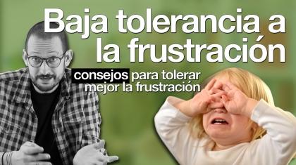 baja tolerancia a la frustración píldoras de psicología alberto soler
