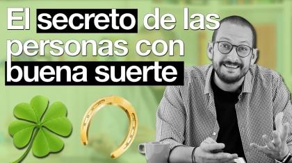 El secreto de la buena suerte. Píldoras de Psicología. Alberto Soler.